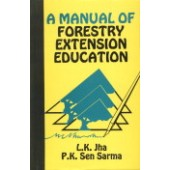 A Manual of Forestry Extension Education by L K Jha and P K Sen Sarma