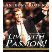 Live with Passion! : Strategies for Creating a Compelling Future by Anthony Robbins
