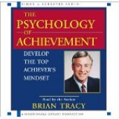 The Psychology of Achievement: Develop the Top Achiever's Mindset by Brian Tracy