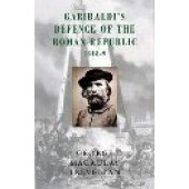 Garibaldi's Defence of the Roman Republic 1848-9 by G. M. Trevelyan