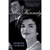 Mrs. Kennedy: The Missing History of the Kennedy Years by Barbara Leaming