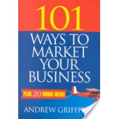 101 Ways to Market Your Business by Andrew Griffiths