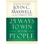 25 Ways to Win with People: How to Make Others Feel Like a Million Bucks by John C. Maxwell, Les Parrott