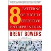 8 Patterns of Highly Effective Entrepreneurs by Brent Bowers