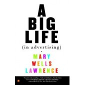 A Big Life In Advertising by Mary Wells Lawrence