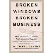 Broken Windows, Broken Business: How the Smallest Remedies Reap the Biggest Rewards by Michael Levine