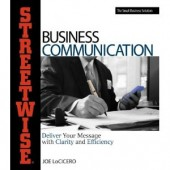 Streetwise Business Communication: Deliver Your Message With Clarity and Efficiency by Joe Lo Cicero