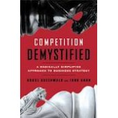 Competition Demystified: A Radically Simplified Approach to Business Strategy by Bruce Greenwald, Judd Kahn