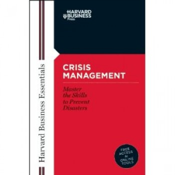 Crisis Management: Mastering the Skills to Prevent Disasters (Harvard Business Essentials) by Harvard Business School Press