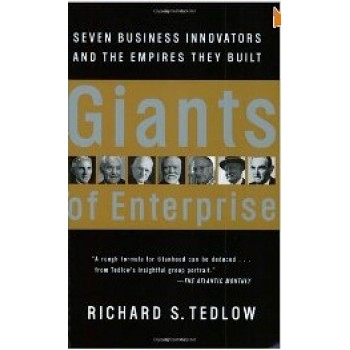 Giants of Enterprise: Seven Business Innovators and the Empires They Built  by Richard S. Tedlow