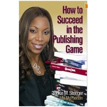 How to Succeed in the Publishing Game by Vickie M. Stringer and Mia McPherson