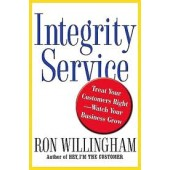 Integrity Service: Treat Your Customers Right-Watch Your Business Grow by Ron Willingham
