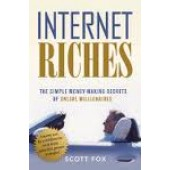 Internet Riches: The Simple Money-making Secrets of Online Millionaires by Scott Fox