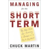 Managing for the Short Term: The New Rules for Running a Business in a Day-to-Day World by Chuck Martin