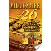 Millionaire By 26: Secrets to Becoming A Young, Rich Entrepreneur by Ken Hayashi