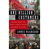 One Billion Customers: Lessons from the Front Lines of Doing Business in China (Wall Street Journal Book) by James McGregor