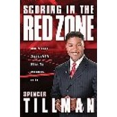Scoring in the Red Zone: How to Lead Successfully When the Pressure Is on by Spencer Tillman