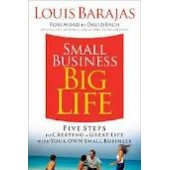Small Business, Big Life: Five Steps to Creating a Great Life with Your Own Small Business by Louis Barajas
