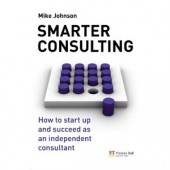 Smarter Consulting: How to start up and succeed as an independent consultant  by Mike Johnson