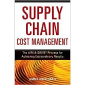 Supply Chain Cost Management: The Aim and Drive Process for Achieving Extraordinary Results by Jimmy Anklesaria