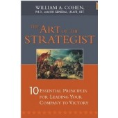 The Art of the Strategist: 10 Essential Principles for Leading Your Company to Victory by William  A. Cohen