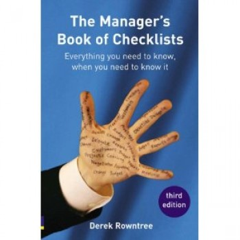 The Manager's Book of Checklists: Everything You Need to Know, When You Need to Know It  by Derek Rowntree