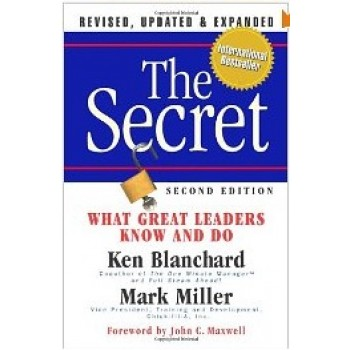 The Secret: What Great Leaders Know -- And Do by Kenneth Blanchard