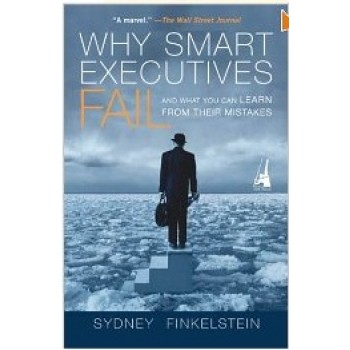 Why Smart Executives Fail: And What You Can Learn from Their Mistakes by Sydney Finkelstein