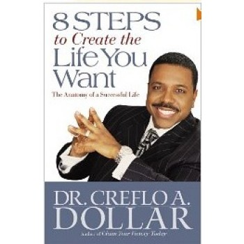 8 Steps to Create the Life You Want: The Anatomy of a Successful Life (Faith Words) by Creflo A. Dollar