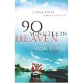 90 Minutes in Heaven: A True Story of Death and Life by Don Piper, Cecil Murphey