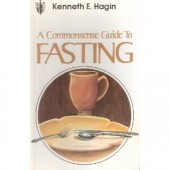 A Commonsense Guide to Fasting by Kenneth E. Hagin