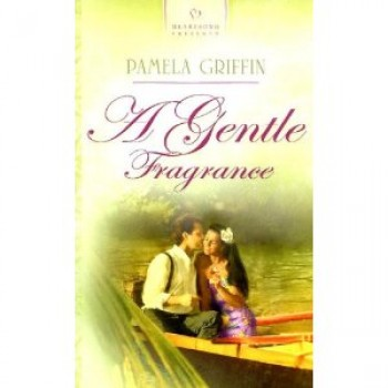 A Gentle Fragrance by Pamela Griffin