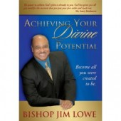 Achieving Your Divine Potential by Bishop James L. Lowe