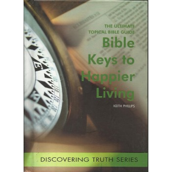 Bible Keys to  Happier living: Discovering Truth Series  by Keith Philips