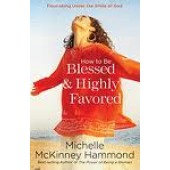 How to Be Blessed and Highly Favored: Flourishing Under the Smile of God by Michelle McKinney Hammond