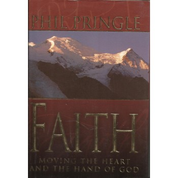 Faith: Moving The Heart and The Hand Of God by Phil Pringle
