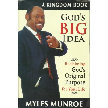 God`s big Idea: Reclaiming God`s Original purpose For Your Life by Myles Munroe