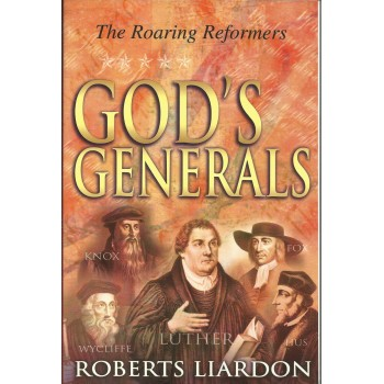 God`s Generals: The Roaring Reformers by Roberts Liardon