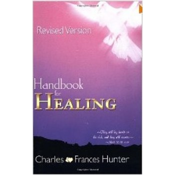 Handbook for Healing by Charles Frances Hunter