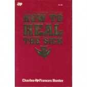 How To Heal The Sick by Charles And F Hunter
