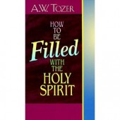 How to Be Filled With the Holy Spirit by A. W. Tozer