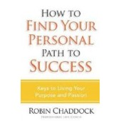How to Find Your Personal Path to Success: Keys to Living Out Your Purpose and Passion by Robin Chaddock