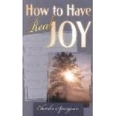 How to Have Real Joy by Charles Spurgeon; Whitaker House