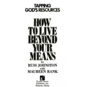 How to live beyond your means: tapping God's resources by Russ Johnston, Maureen Rank