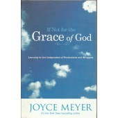If Not For The Grace Of God: Learning To Live Independent Of Frustrations and Struggles