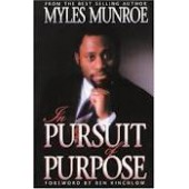 In Pursuit of Purpose by Myles Munroe, Ben Kinchlow