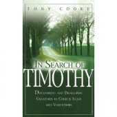 In Search of Timothy: Discovering and Developing Greatness in Church Staff and Volunteers by Tony Cooke