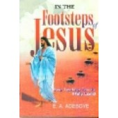 In The Footsteps Of Jesus by E A Adeboye