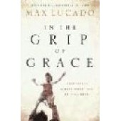 In the Grip of Grace: Your Father Always Caught You, He Still Does by Max Lucado