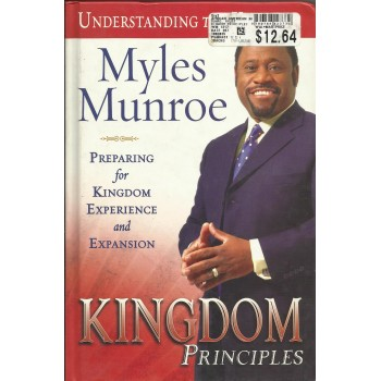 Kingdom Principles: Preparing For Kingdom Experience by Myles Munroe